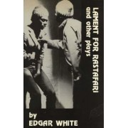 Lament for Rastafari and Other Plays by Edgar White
