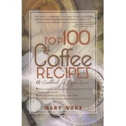 Top 100 Coffee Recipes by Mary Vard