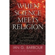 When Science Meets Religion: Enemies, Strangers, or Partners?, Paperback