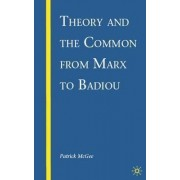 Theory and the Common from Marx to Badiou by Patrick McGee
