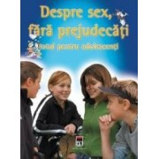 Despre sex fara prejudecati - Totul pentru adolescenti - Kirsten Bleich Stefan Bleich
