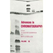 Advances in Chromatography: Volume 10 by J. Calvin Giddings
