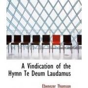 A Vindication of the Hymn Te Deum Laudamus by Ebenezer Thomson