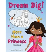 Dream Big! More Than a Princess Coloring Book by Stephanie Tabashneck