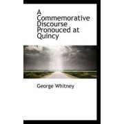 A Commemorative Discourse Pronouced at Quincy by George Whitney