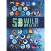50 Things You Should Know About: Wild Weather by Anna Claybourne