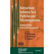 Interactions Between Soil Particles and Microorganisms by Pan Ming Huang