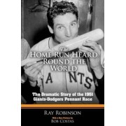 The Home Run Heard 'Round the World by Ray Robinson