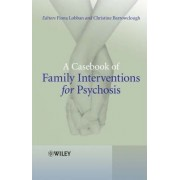 A Casebook of Family Interventions for Psychosis by Fiona Lobban