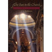 The Sun in the Church by J.L. Heilbron