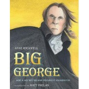 Big George: How a Shy Boy Became President Washington by Anne Rockwell