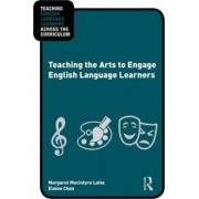 Teaching the Arts to Engage English Language Learners by Margaret Macintyre Latta