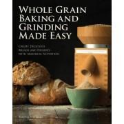 Whole Grain Baking Made Easy by Tabitha Alterman