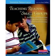 Teaching Reading in Small Groups by Jennifer Serravallo