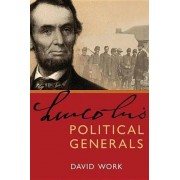 Lincoln's Political Generals by David Work