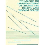 Technologies for Upgrading Existing or Designing New Drinking Water by US EPA Washington