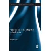 Regional Economic Integration in South Asia by Amita Batra