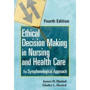 Ethical Decision Making in Nursing and Healthcare by Gladys Husted