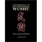 Fundamentals of High Performance Wushu by Raymond Wu