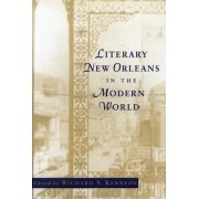 Literary New Orleans in the Modern World by Richard S Kennedy