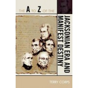The A to Z of the Jacksonian Era and Manifest Destiny by Terry Corps