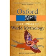 A Dictionary of World Mythology by Arthur Cotterell