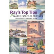 Ray's Top Tips for Watercolour Artists by Ray Campbell-Smith
