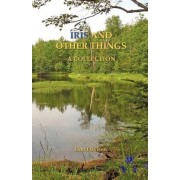 Iris and Other Things by Don Davison
