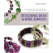 Designing Bead and Wire Jewelry by Renata Graham