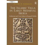 The Islamic Villa in Early Medieval Iberia by Glaire D. Anderson