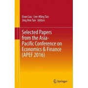 Selected Papers from the Asia-Pacific Conference on Economics & Finance (APEF 2016) 2017 by Evan Lau