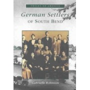 German Settlers Of South Bend by Gabrielle Robinson