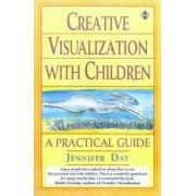 Creative Visualization with Children by Jennifer Day