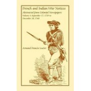 French and Indian War Notices Abstracted from Colonial Newspapers, Volume 4 by Armand Francis Lucier