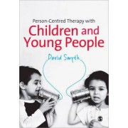 Person-Centred Therapy with Children & Young People by David Smyth