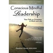 Conscious Mindful Leadership by Heather Catherine Good