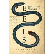 James Prosek Eels: An Exploration, from New Zealand to the Sargasso, of the World's Most Mysterious Fish