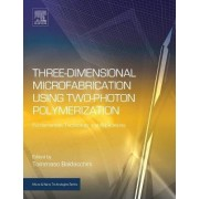 Three-Dimensional Microfabrication Using Two-Photon Polymerization by Tommaso Baldacchini