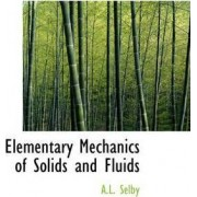 Elementary Mechanics of Solids and Fluids by Arthur Laidlaw Selby