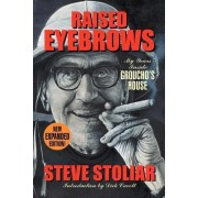 Raised Eyebrows - My Years Inside Groucho's House (Expanded Edition) by Steve Stoliar