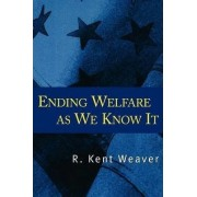 Ending Welfare as We Know it by R. Kent Weaver