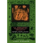 The Medieval Theater of Cruelty by Jody Enders
