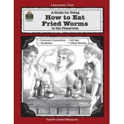 A Guide for Using How to Eat Fried Worms in the Classroom by Jane Denton