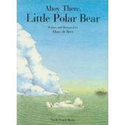 Ahoy There, Little Polar Bear by Hans de Beer