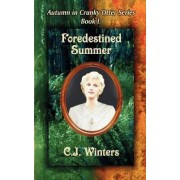 Foredestined Summer / Fires of War and Winter, Autumn in Cranky Otter Series I & II by C J Winters