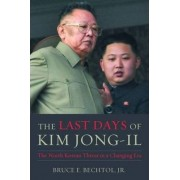 The Last Days of Kim Jong-Il by Bruce E. Bechtol