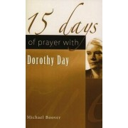 15 Days of Prayer with Dorothy Day by Michael Boover
