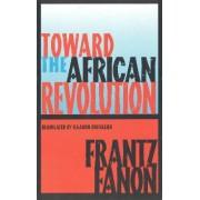 Toward the African Revolution by Frantz Fanon