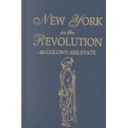 New York in the Revolution as Colony and State. Second Edition 1898. [Bound With] Volume II, 1901 Supplement. Two Volumes in One by James A Roberts