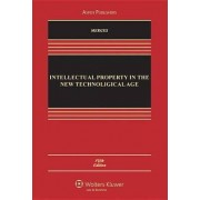 Intellectual Property in the New Technological Age, Fifth Edition by Robert P Merges